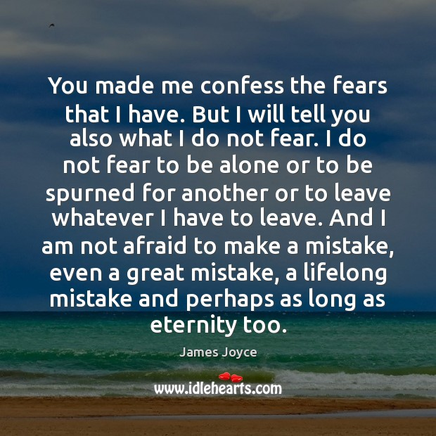You made me confess the fears that I have. But I will Image