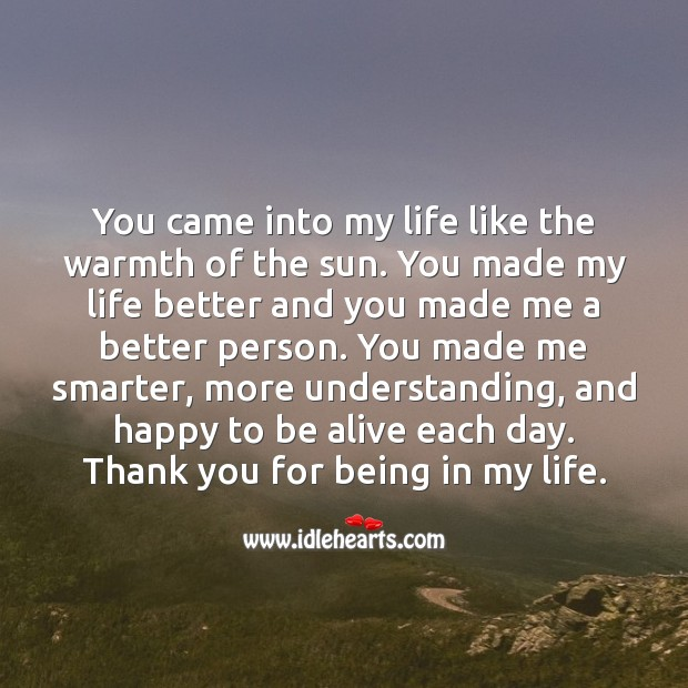 You made my life better and you made me a better person. Understanding Quotes Image