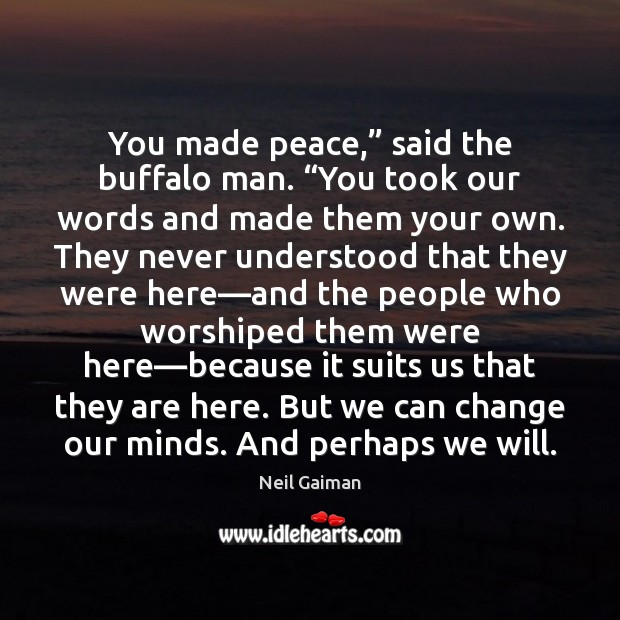 """You made peace,"""" said the buffalo man. """"You took our words and Image"""