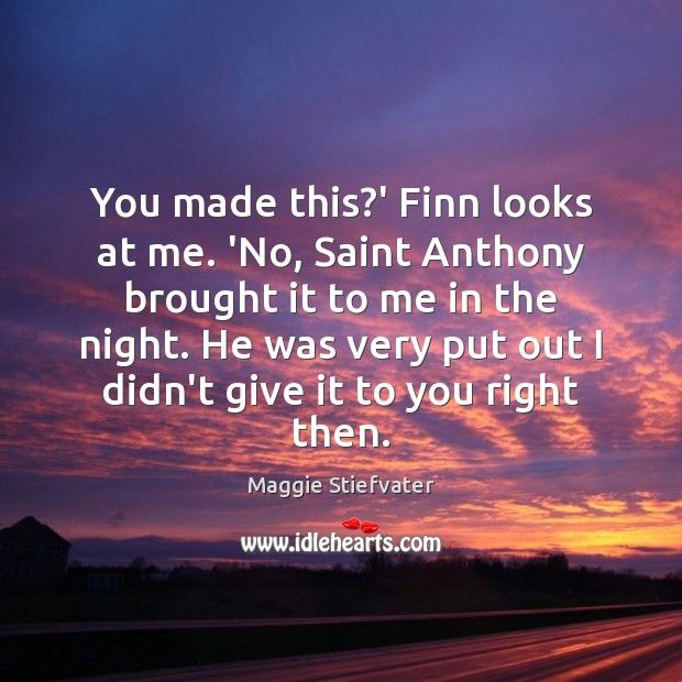 Image, You made this?' Finn looks at me. 'No, Saint Anthony brought