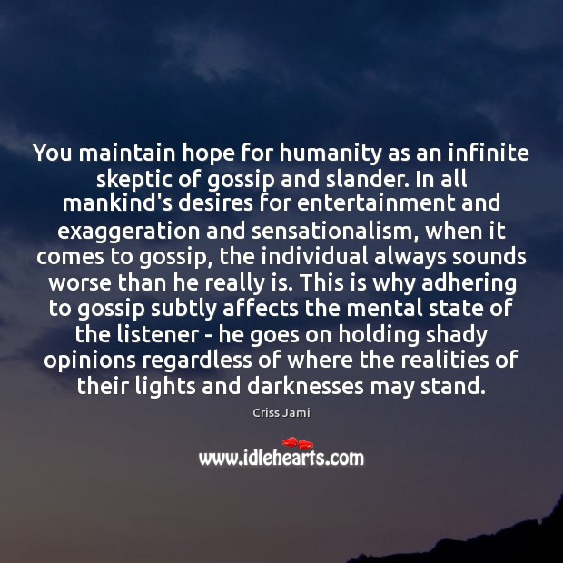 You maintain hope for humanity as an infinite skeptic of gossip and Criss Jami Picture Quote
