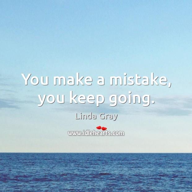 You make a mistake, you keep going. Image