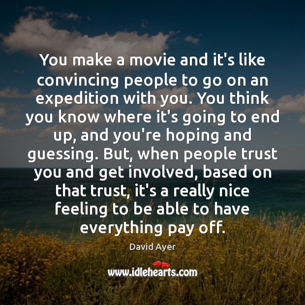 You make a movie and it's like convincing people to go on Image