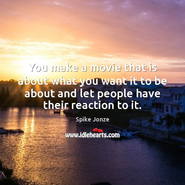 You make a movie that is about what you want it to Image