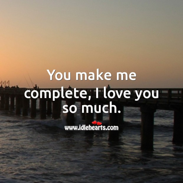 You make me complete, I love you so much. I Love You Quotes Image