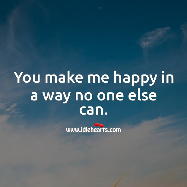 Image, You make me happy in a way no one else can.