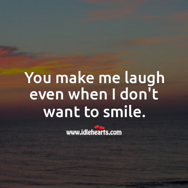 You make me laugh even when I don't want to smile. Cute Love Quotes Image
