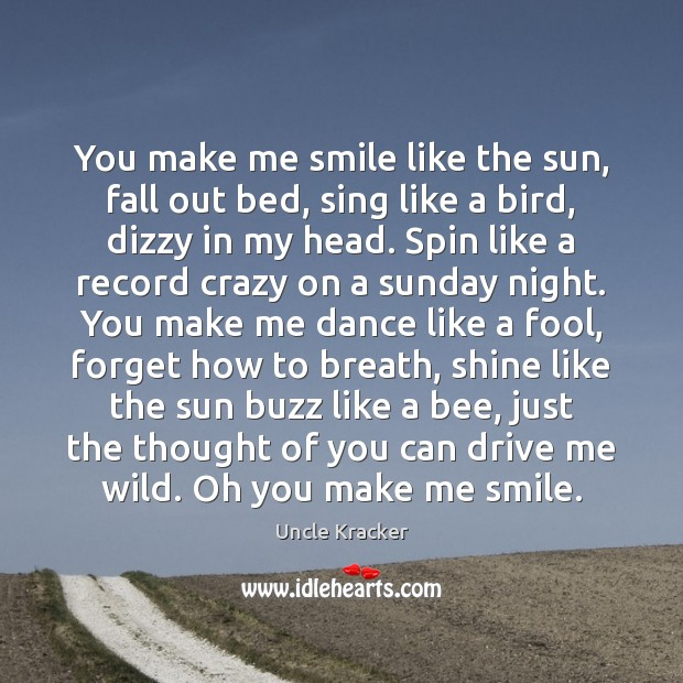 You make me smile like the sun, fall out bed, sing like Thought of You Quotes Image