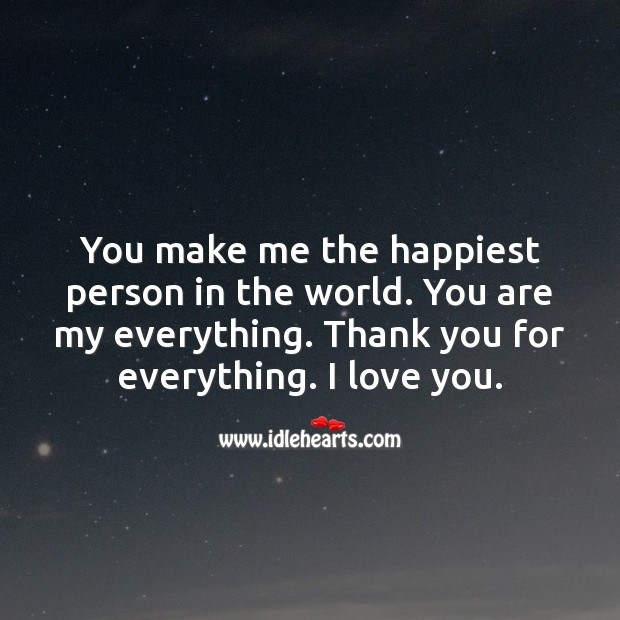 You make me the happiest person in the world. You are my everything. Cute Love Quotes Image
