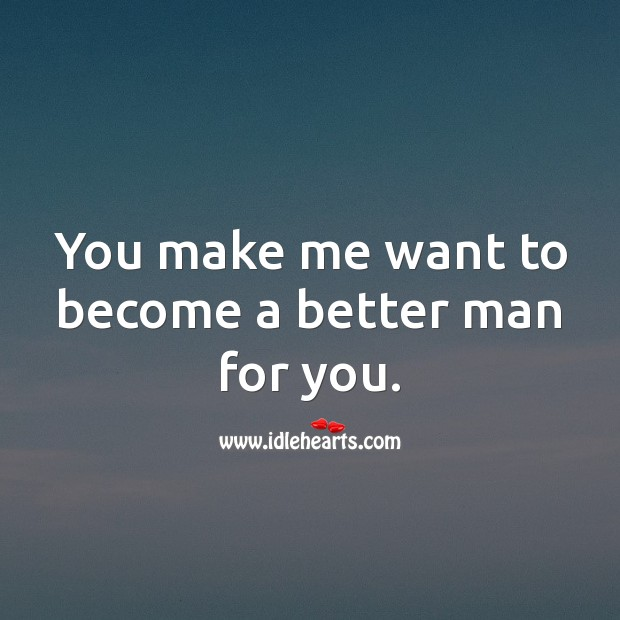 You make me want to become a better man for you. Love Messages for Her Image