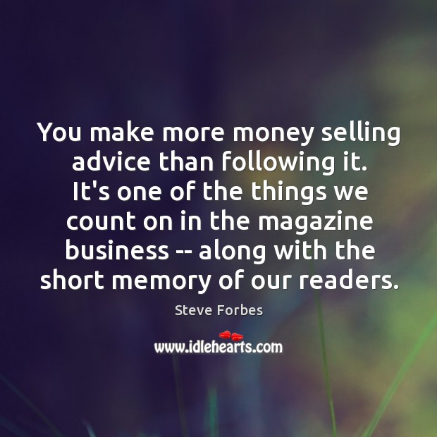 You make more money selling advice than following it. It's one of Image