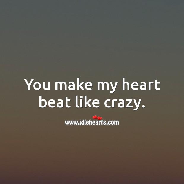 Image, You make my heart beat like crazy.