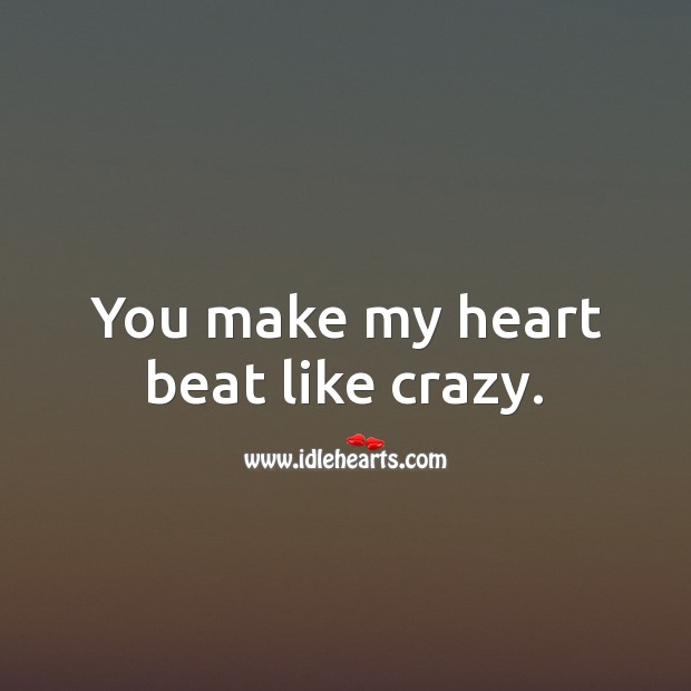 You make my heart beat like crazy. Love Quotes for Him Image