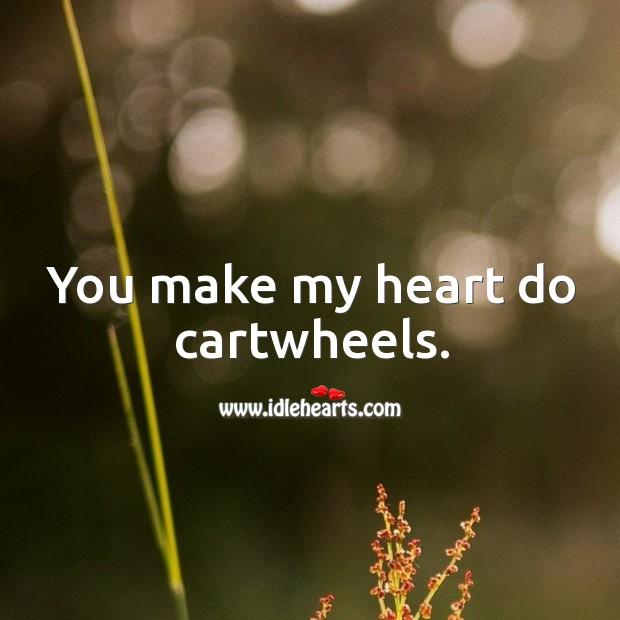 You make my heart do cartwheels. Image