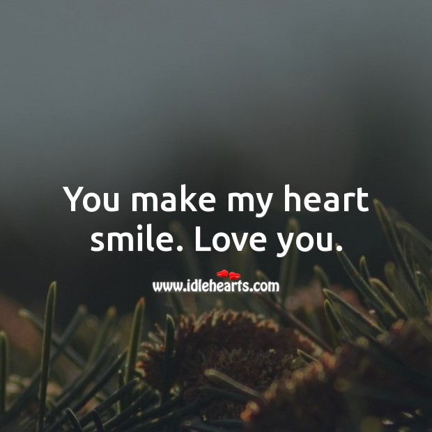 You make my heart smile. Love you. Heart Quotes Image