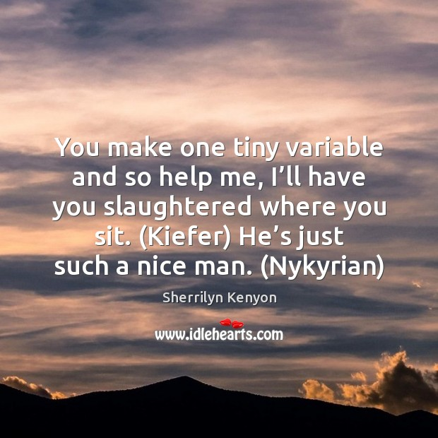 You make one tiny variable and so help me, I'll have Sherrilyn Kenyon Picture Quote