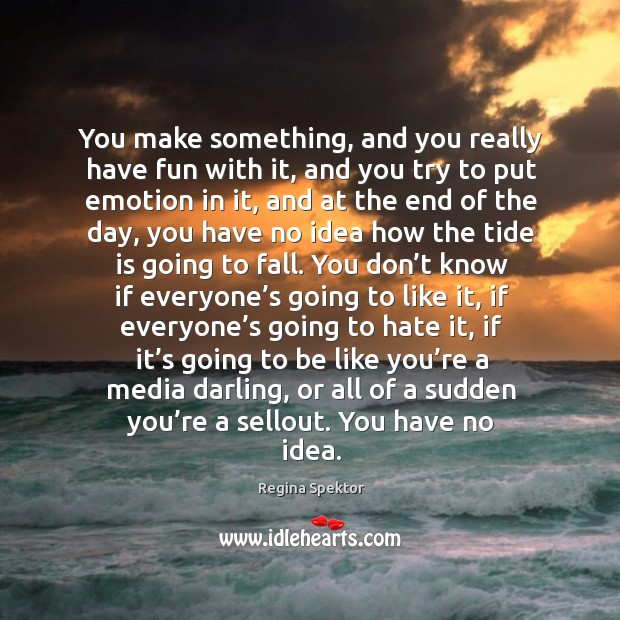 Image, You make something, and you really have fun with it, and you try to put emotion in it