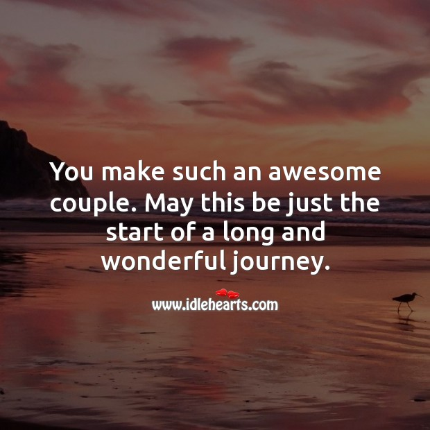 You make such an awesome couple. May this be just the start of a wonderful journey. Journey Quotes Image