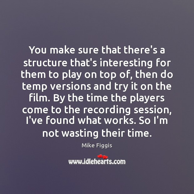 You make sure that there's a structure that's interesting for them to Mike Figgis Picture Quote