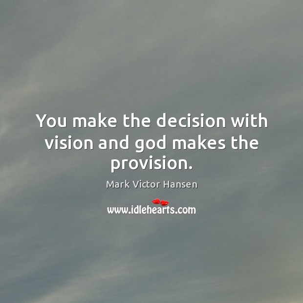 Image, You make the decision with vision and god makes the provision.