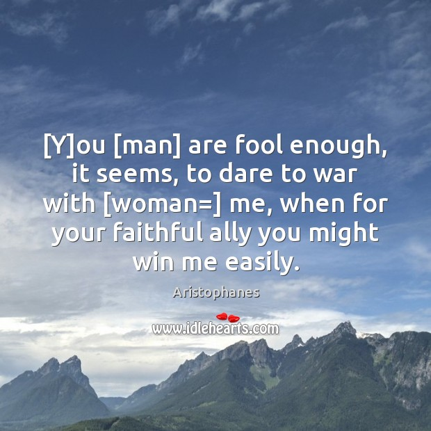 Image, [Y]ou [man] are fool enough, it seems, to dare to war