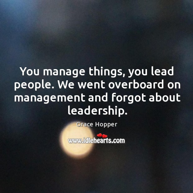 You manage things, you lead people. We went overboard on management and Image