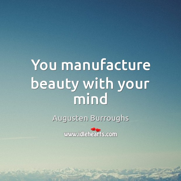 You manufacture beauty with your mind Image
