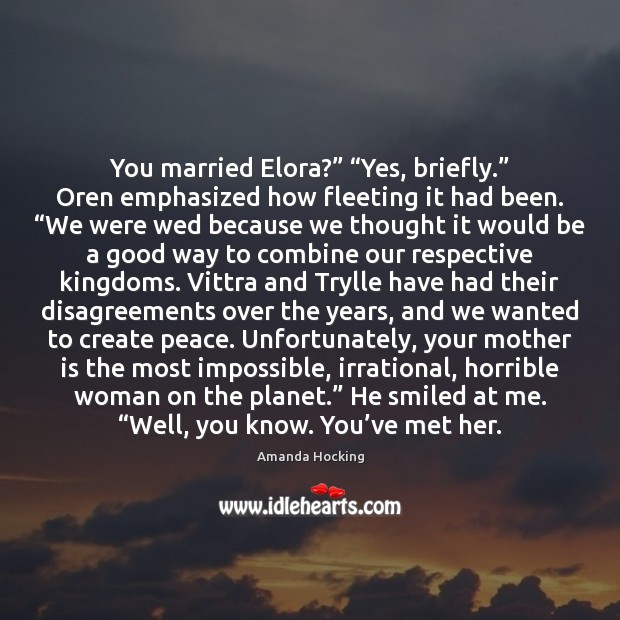 """You married Elora?"""" """"Yes, briefly."""" Oren emphasized how fleeting it had been. """" Amanda Hocking Picture Quote"""