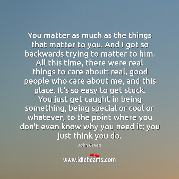 You matter as much as the things that matter to you. And Image
