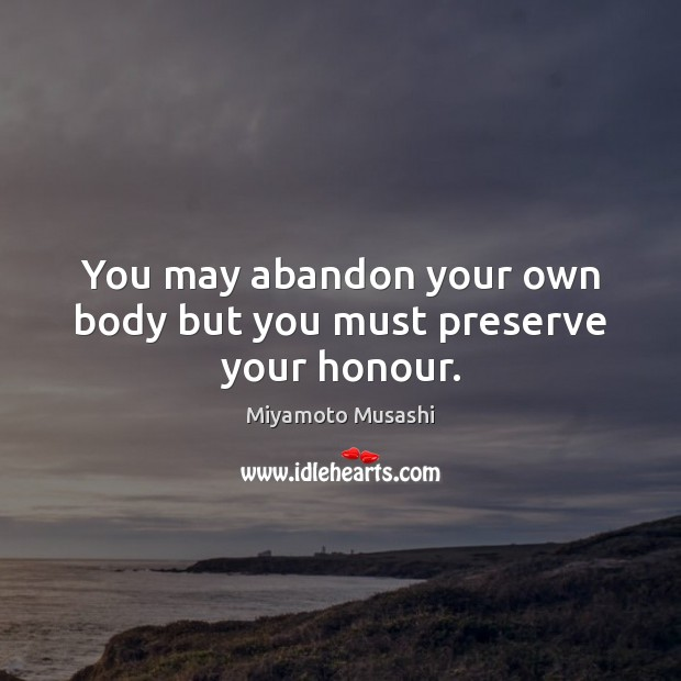 Image, You may abandon your own body but you must preserve your honour.