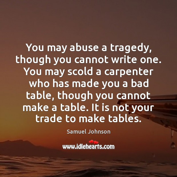 Image, You may abuse a tragedy, though you cannot write one. You may