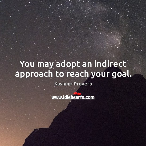 You may adopt an indirect approach to reach your goal. Kashmir Proverbs Image