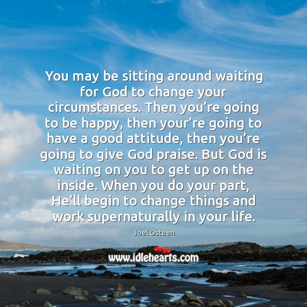 Image, You may be sitting around waiting for God to change your circumstances.
