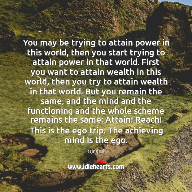 Image, You may be trying to attain power in this world, then you