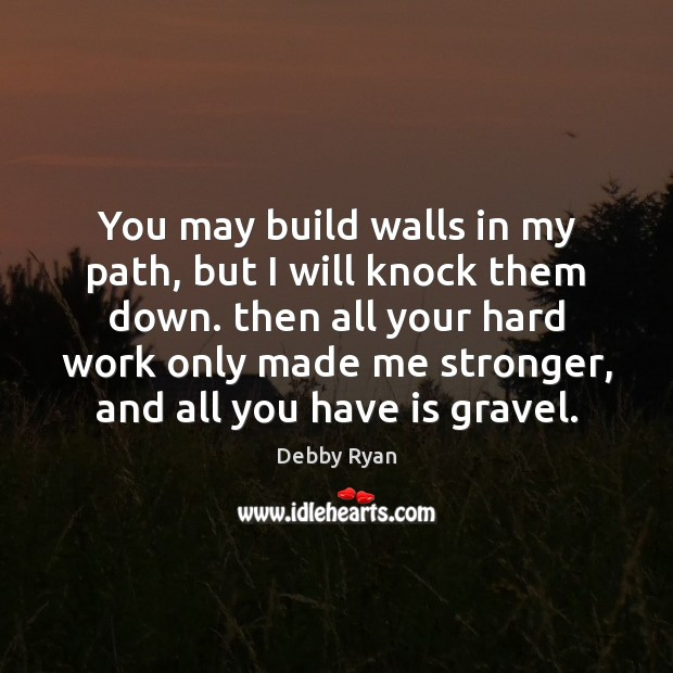 You may build walls in my path, but I will knock them Debby Ryan Picture Quote