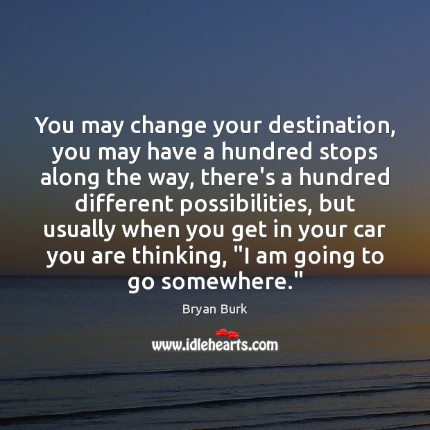Image, You may change your destination, you may have a hundred stops along