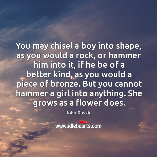 Image, You may chisel a boy into shape, as you would a rock, or hammer him into it