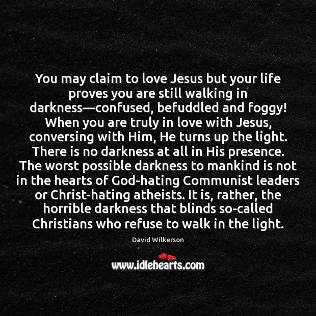 Image, You may claim to love Jesus but your life proves you are
