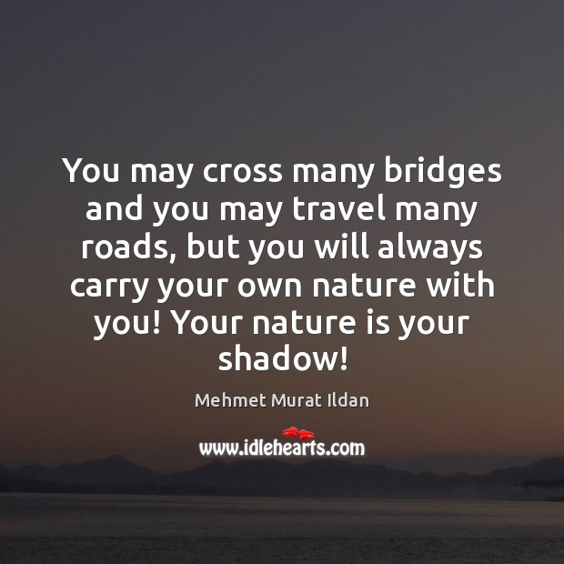 Image, You may cross many bridges and you may travel many roads, but