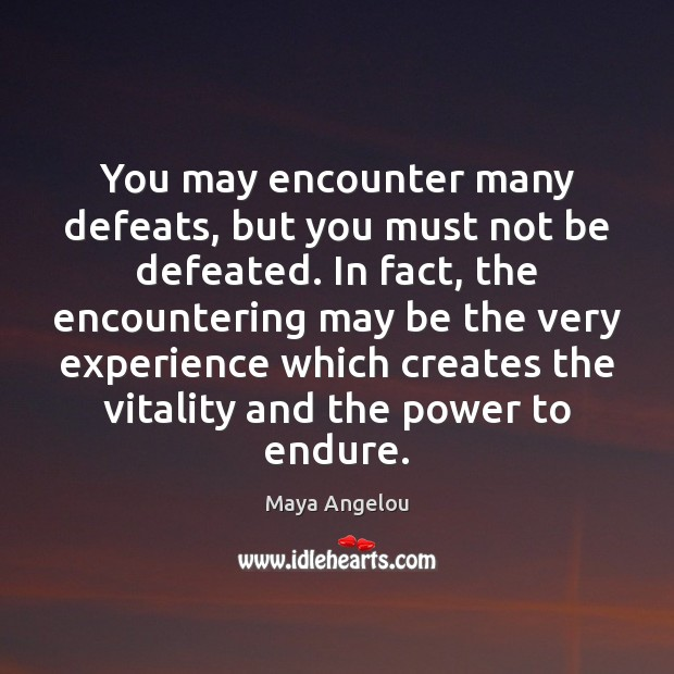 Image, You may encounter many defeats, but you must not be defeated. In
