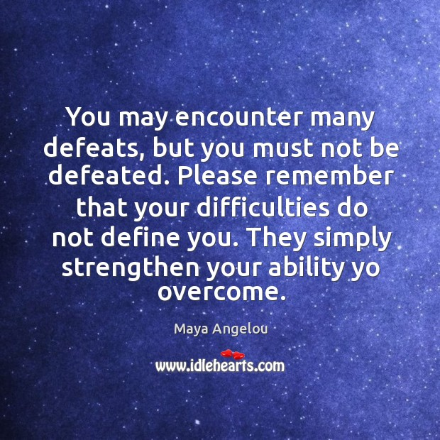 Image, You may encounter many defeats, but you must not be defeated. Please remember that your difficulties do not define you.