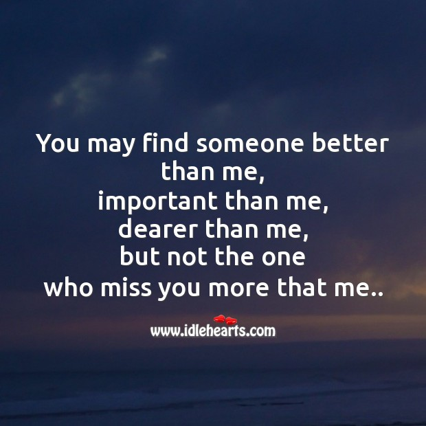 You may find someone better than me Missing You Messages Image