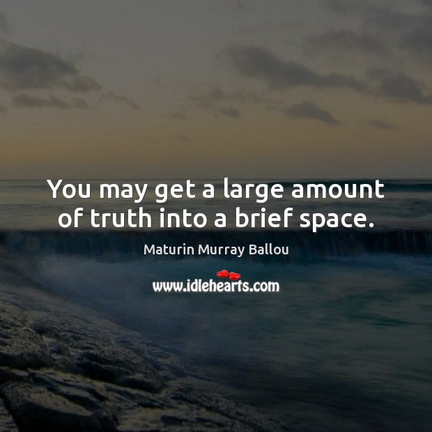 You may get a large amount of truth into a brief space. Image