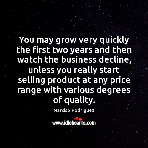 You may grow very quickly the first two years and then watch Image