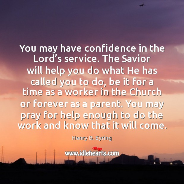 You may have confidence in the Lord's service. The Savior will Image