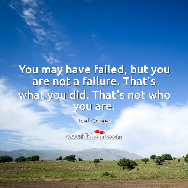 Image, You may have failed, but you are not a failure. That's what