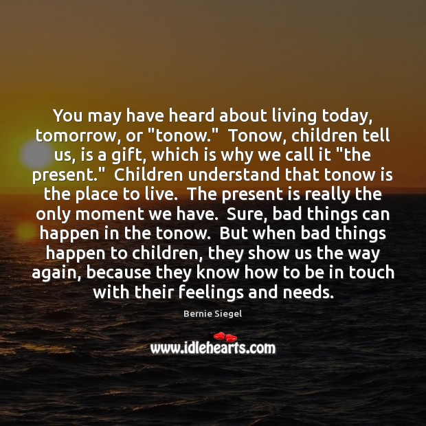 "Image, You may have heard about living today, tomorrow, or ""tonow.""  Tonow, children"