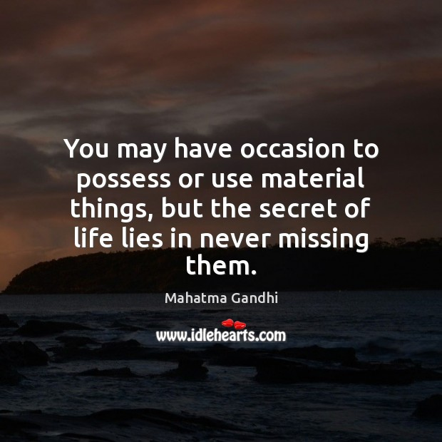 You may have occasion to possess or use material things, but the Mahatma Gandhi Picture Quote