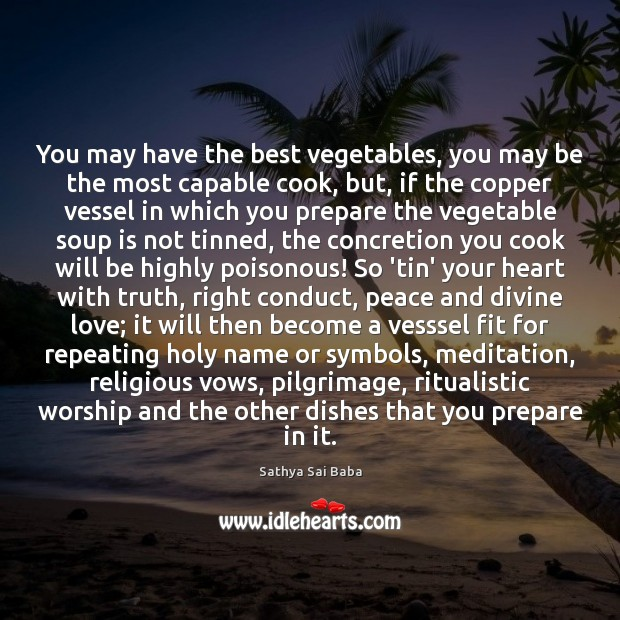 You may have the best vegetables, you may be the most capable Sathya Sai Baba Picture Quote