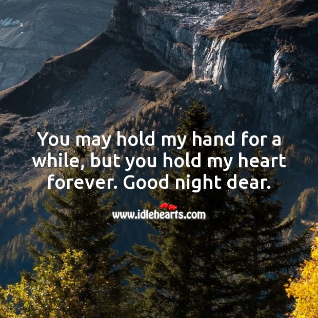You may hold my hand for a while, but you hold my heart forever. Good night dear. Good Night Quotes for Love Image